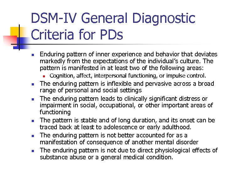 DSM-IV General Diagnostic Criteria for PDs n Enduring pattern of inner experience and behavior