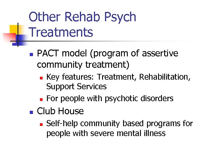 Other Rehab Psych Treatments n PACT model (program of assertive community treatment) n n