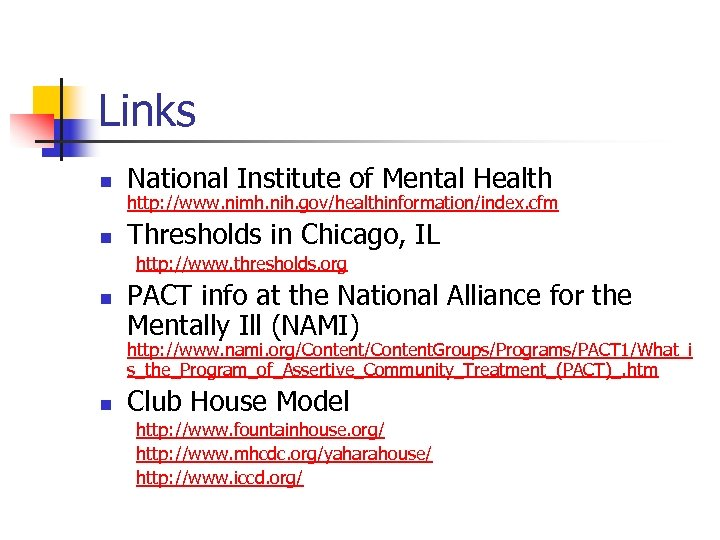 Links n National Institute of Mental Health n Thresholds in Chicago, IL http: //www.