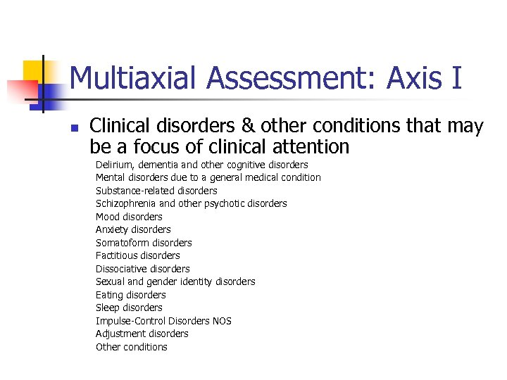 Multiaxial Assessment: Axis I n Clinical disorders & other conditions that may be a