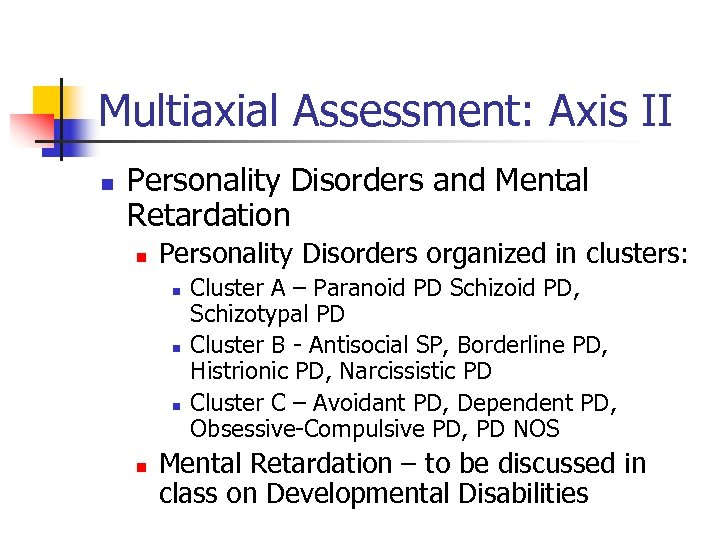 Multiaxial Assessment: Axis II n Personality Disorders and Mental Retardation n Personality Disorders organized