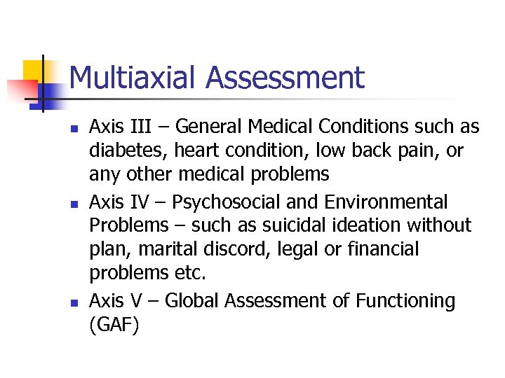 Multiaxial Assessment n n n Axis III – General Medical Conditions such as diabetes,