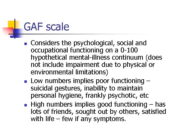 GAF scale n n n Considers the psychological, social and occupational functioning on a
