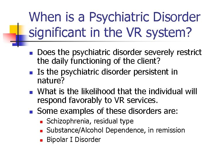 When is a Psychiatric Disorder significant in the VR system? n n Does the
