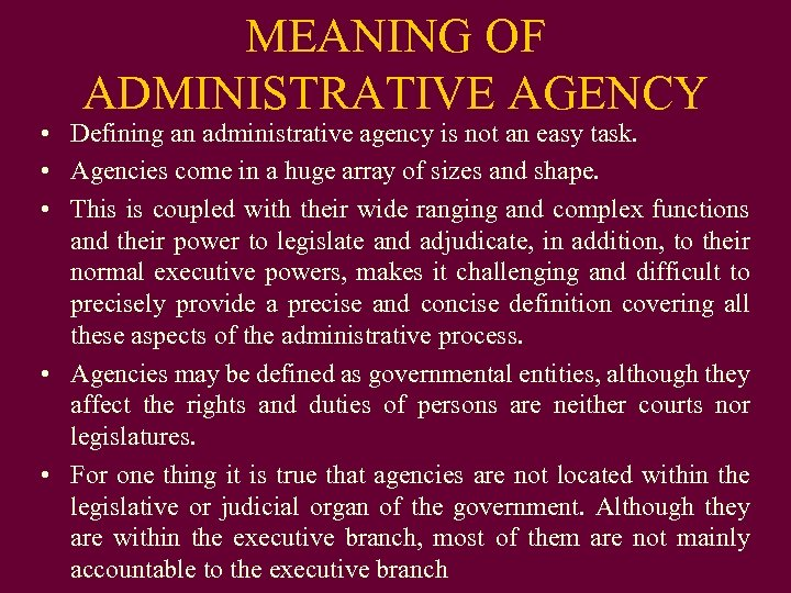 MEANING OF ADMINISTRATIVE AGENCY • Defining an administrative agency is not an easy task.