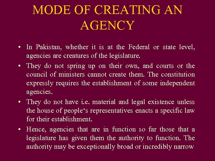 MODE OF CREATING AN AGENCY • In Pakistan, whether it is at the Federal