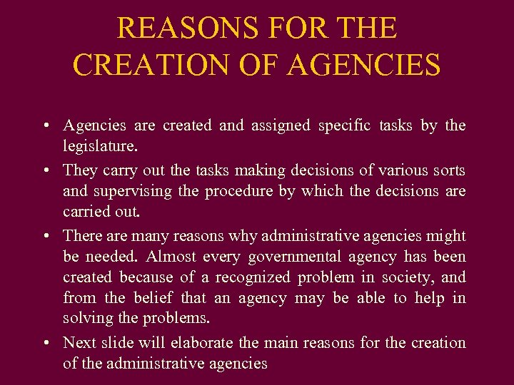 REASONS FOR THE CREATION OF AGENCIES • Agencies are created and assigned specific tasks