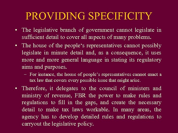 PROVIDING SPECIFICITY • The legislative branch of government cannot legislate in sufficient detail to