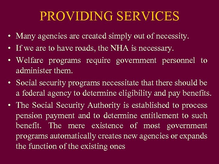 PROVIDING SERVICES • Many agencies are created simply out of necessity. • If we