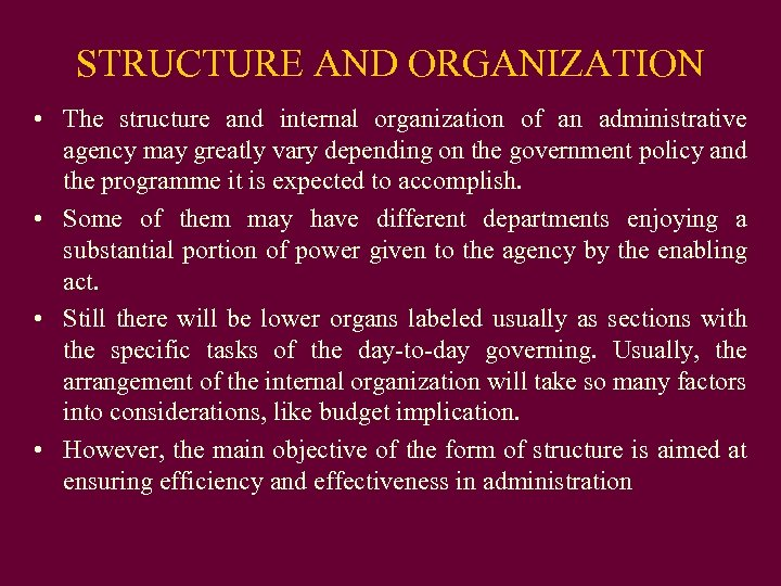 STRUCTURE AND ORGANIZATION • The structure and internal organization of an administrative agency may