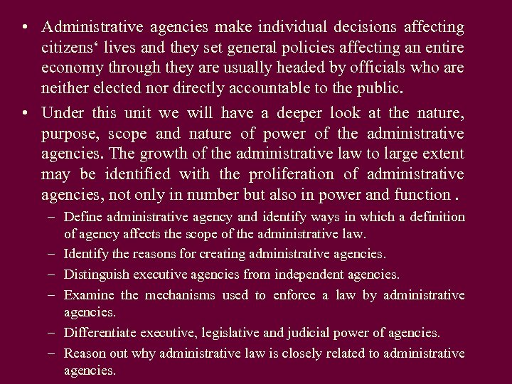 • Administrative agencies make individual decisions affecting citizens' lives and they set general