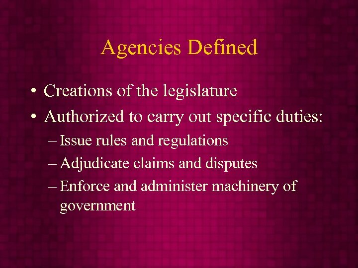 Agencies Defined • Creations of the legislature • Authorized to carry out specific duties: