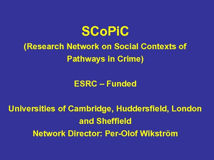 SCo. Pi. C (Research Network on Social Contexts of Pathways in Crime) ESRC –