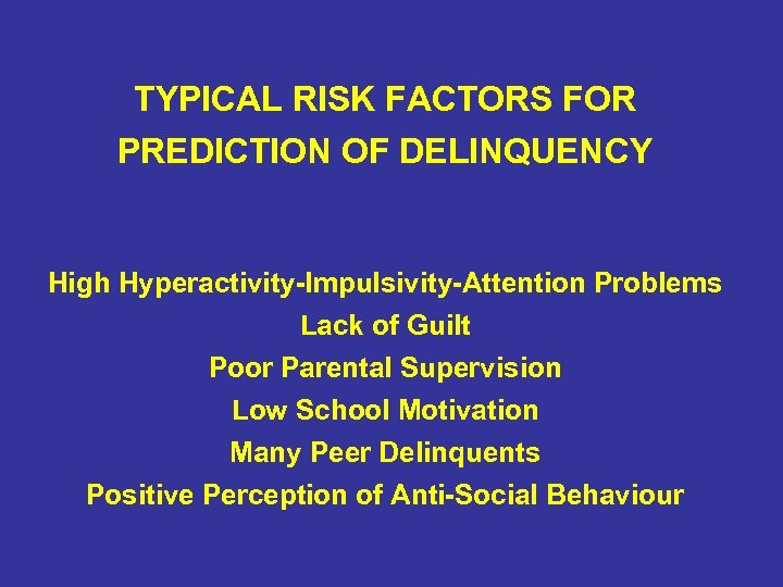 TYPICAL RISK FACTORS FOR PREDICTION OF DELINQUENCY High Hyperactivity-Impulsivity-Attention Problems Lack of Guilt Poor