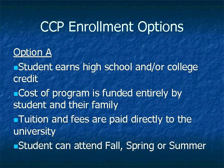 CCP Enrollment Options Option A n. Student earns high school and/or college credit n.