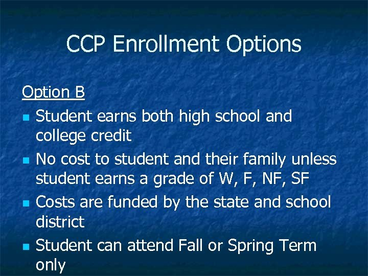 CCP Enrollment Options Option B n Student earns both high school and college credit