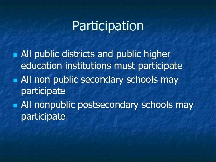 Participation n All public districts and public higher education institutions must participate All non