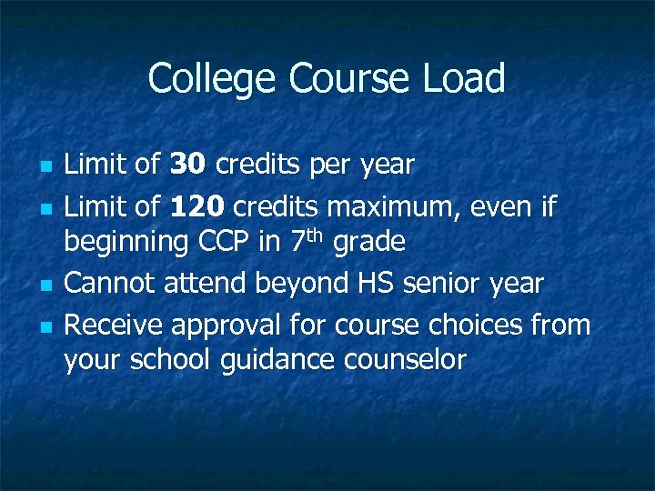 College Course Load n n Limit of 30 credits per year Limit of 120