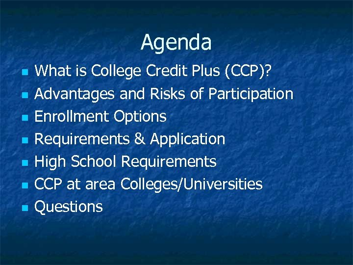 Agenda n n n n What is College Credit Plus (CCP)? Advantages and Risks