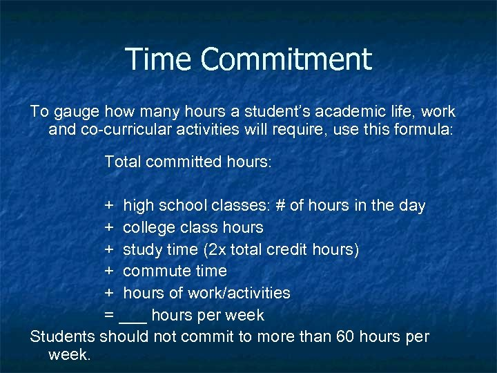 Time Commitment To gauge how many hours a student's academic life, work and co-curricular