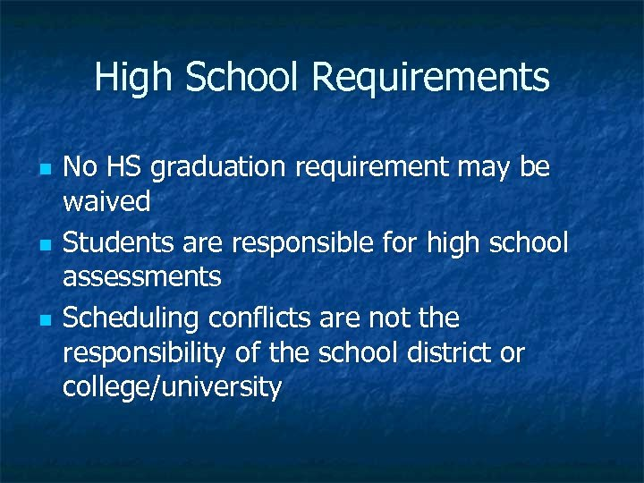 High School Requirements n n n No HS graduation requirement may be waived Students
