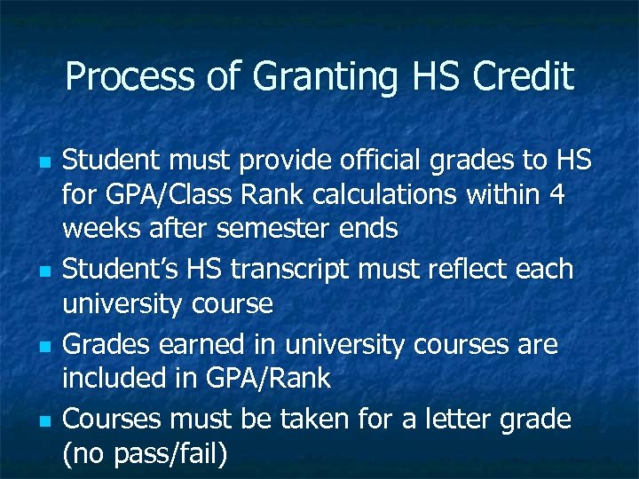 Process of Granting HS Credit n n Student must provide official grades to HS