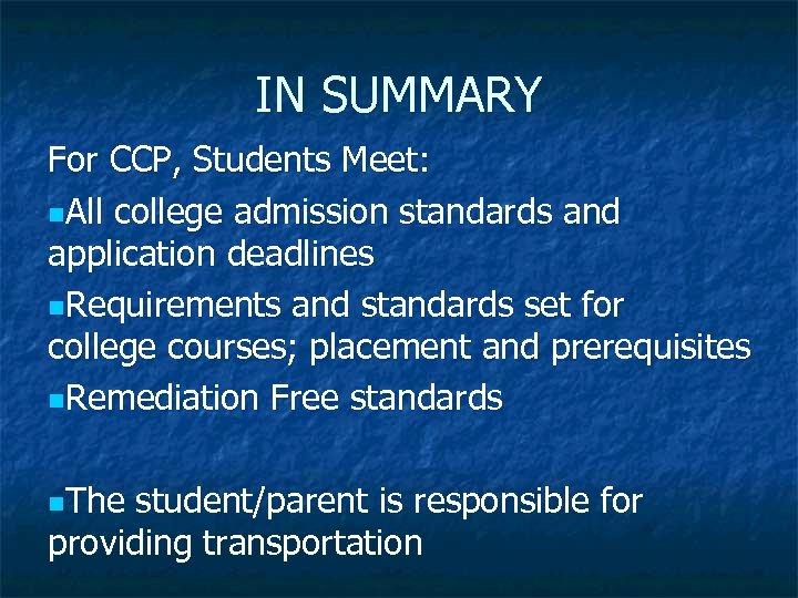 IN SUMMARY For CCP, Students Meet: n. All college admission standards and application deadlines