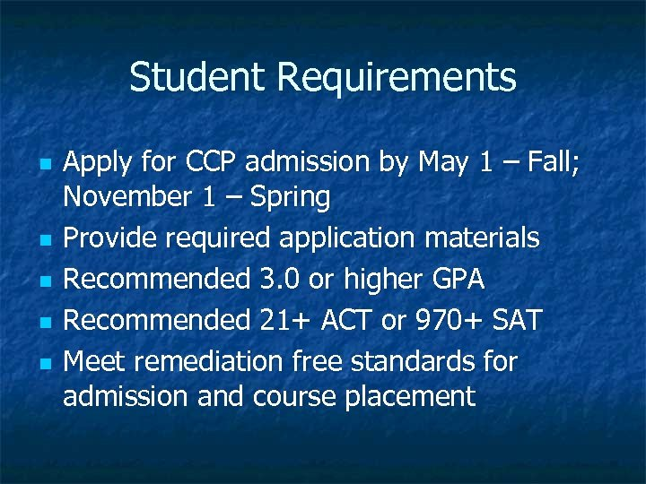 Student Requirements n n n Apply for CCP admission by May 1 – Fall;