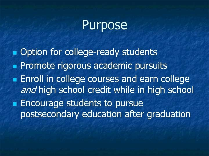 Purpose n n Option for college-ready students Promote rigorous academic pursuits Enroll in college