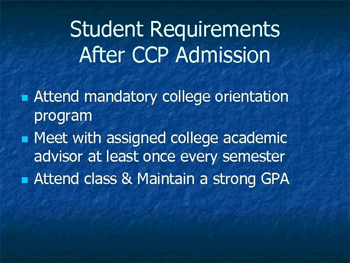 Student Requirements After CCP Admission n Attend mandatory college orientation program Meet with assigned