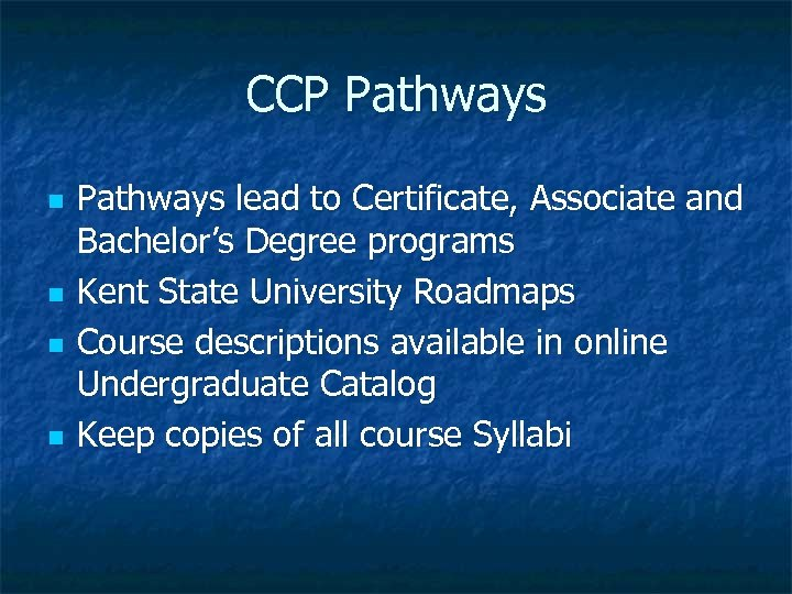 CCP Pathways n n Pathways lead to Certificate, Associate and Bachelor's Degree programs Kent