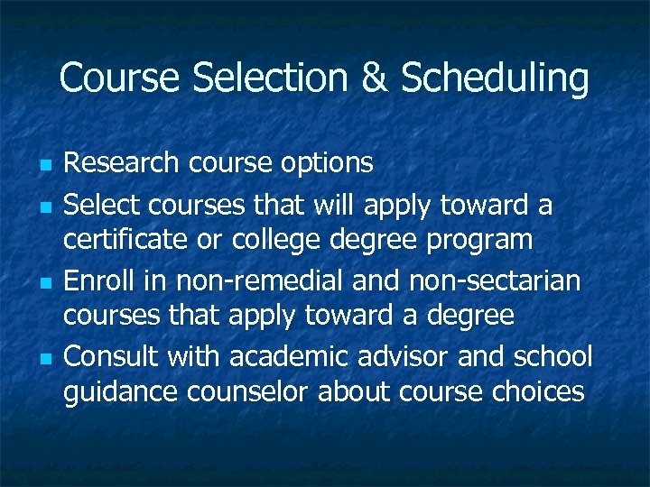 Course Selection & Scheduling n n Research course options Select courses that will apply