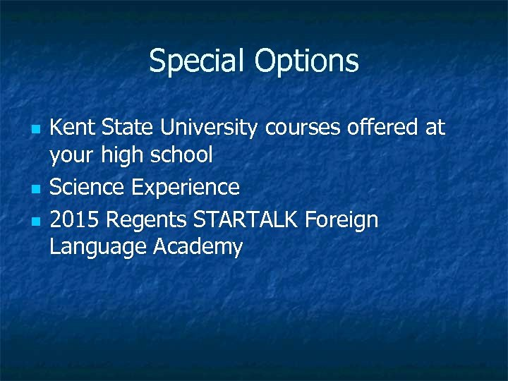 Special Options n n n Kent State University courses offered at your high school