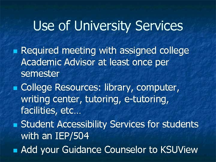 Use of University Services n n Required meeting with assigned college Academic Advisor at