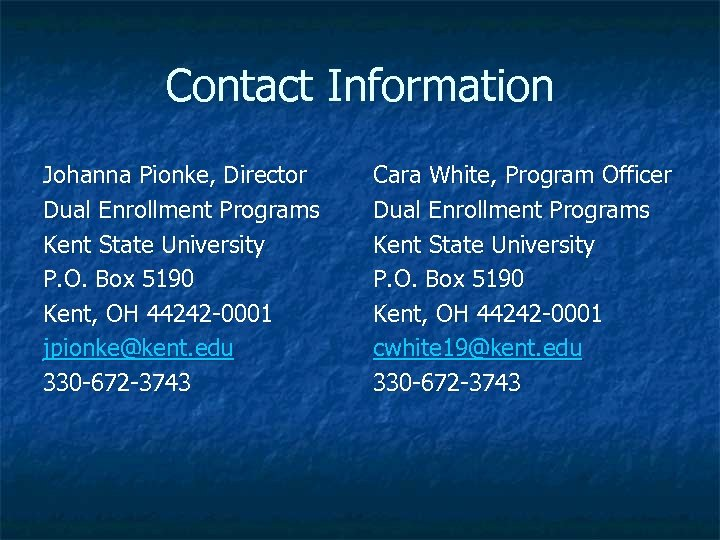 Contact Information Johanna Pionke, Director Dual Enrollment Programs Kent State University P. O. Box