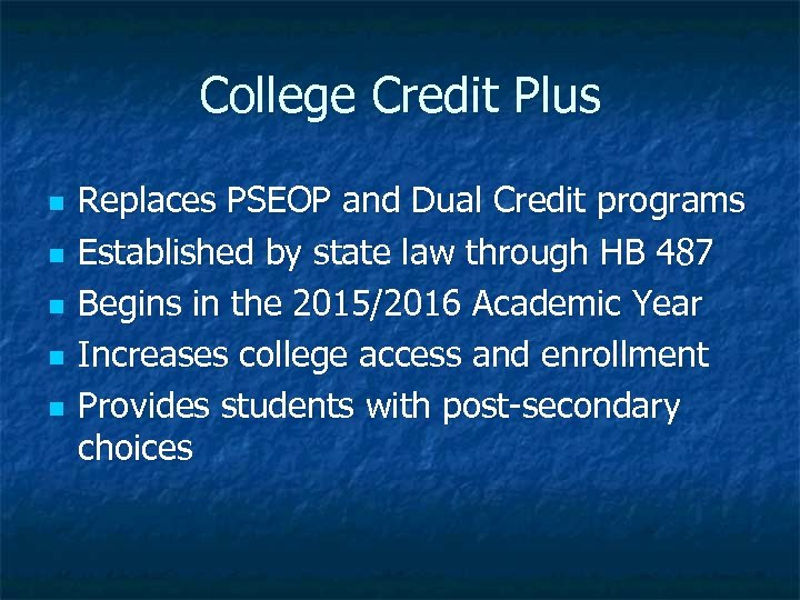 College Credit Plus n n n Replaces PSEOP and Dual Credit programs Established by