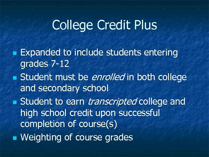College Credit Plus n n Expanded to include students entering grades 7 -12 Student