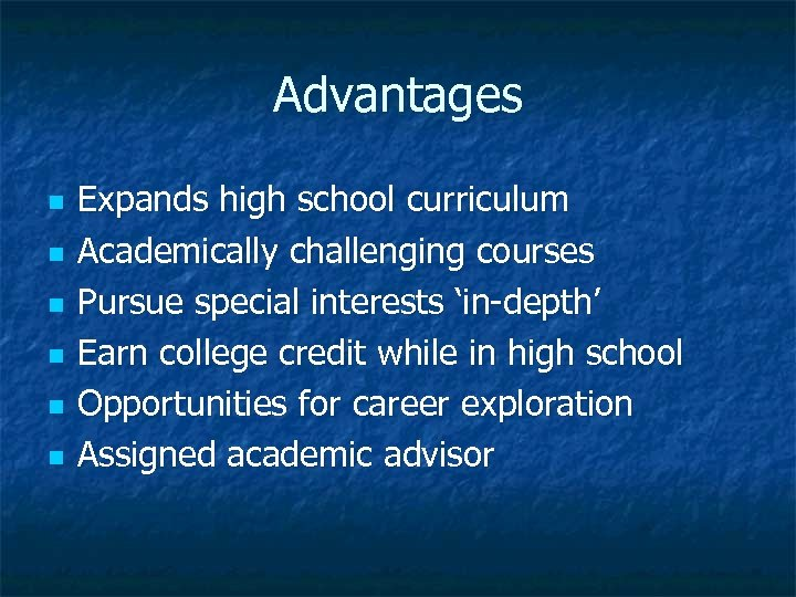 Advantages n n n Expands high school curriculum Academically challenging courses Pursue special interests