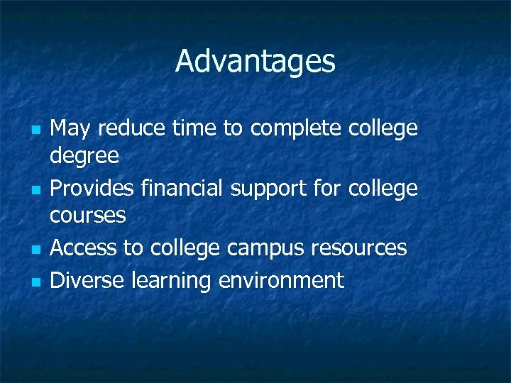 Advantages n n May reduce time to complete college degree Provides financial support for