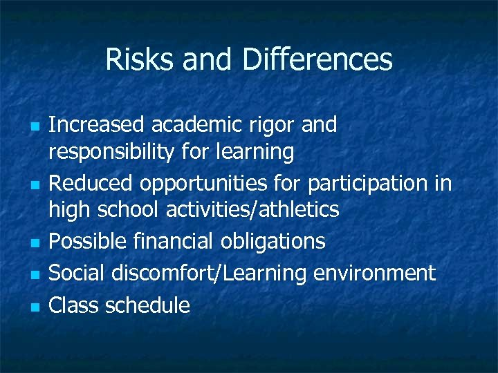 Risks and Differences n n n Increased academic rigor and responsibility for learning Reduced