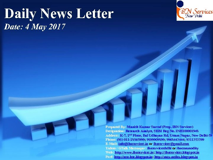 Daily News Letter Date: 4 May 2017 Prepared By: Manish Kumar Sarraf (Prop. IBN