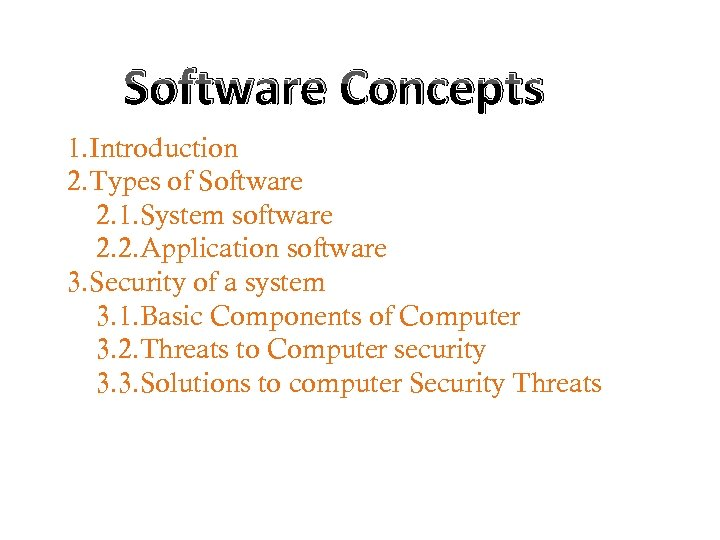 Software Concepts 1. Introduction 2. Types of Software 2. 1. System software 2. 2.