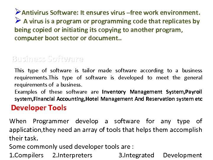 ØAntivirus Software: It ensures virus –free work environment. Ø A virus is a program