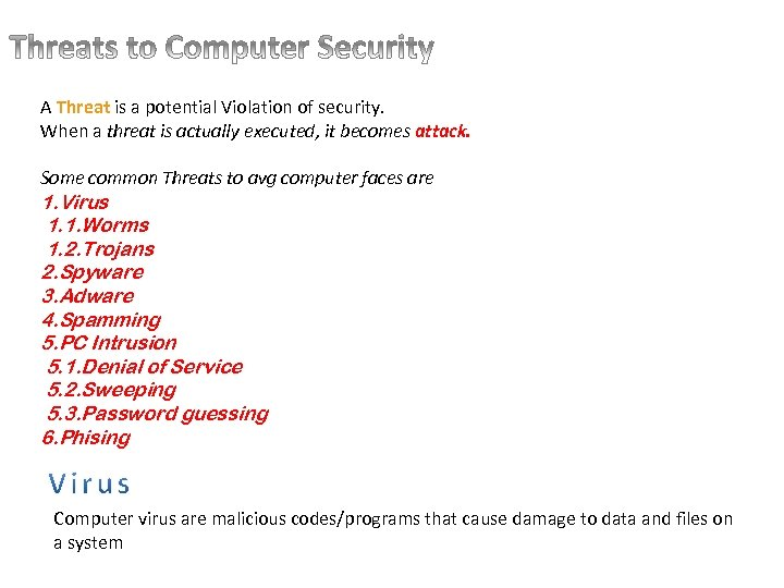 A Threat is a potential Violation of security. When a threat is actually executed,