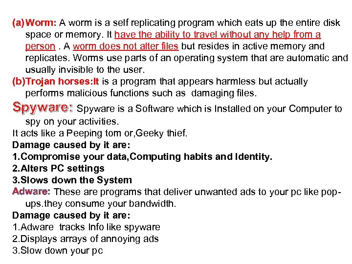 (a) Worm: A worm is a self replicating program which eats up the entire