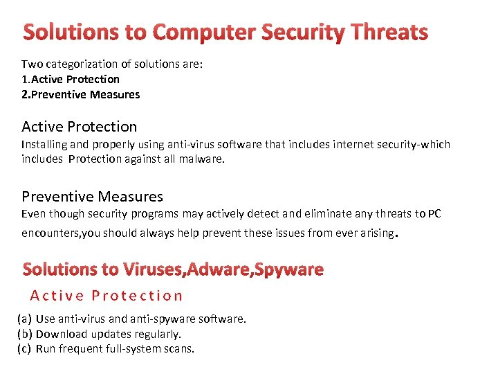 Solutions to Computer Security Threats Two categorization of solutions are: 1. Active Protection 2.