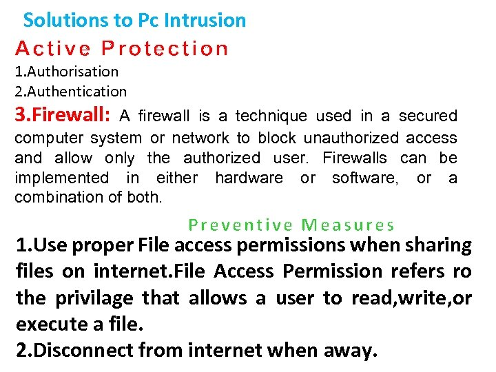 Solutions to Pc Intrusion Active Protection 1. Authorisation 2. Authentication 3. Firewall: A firewall