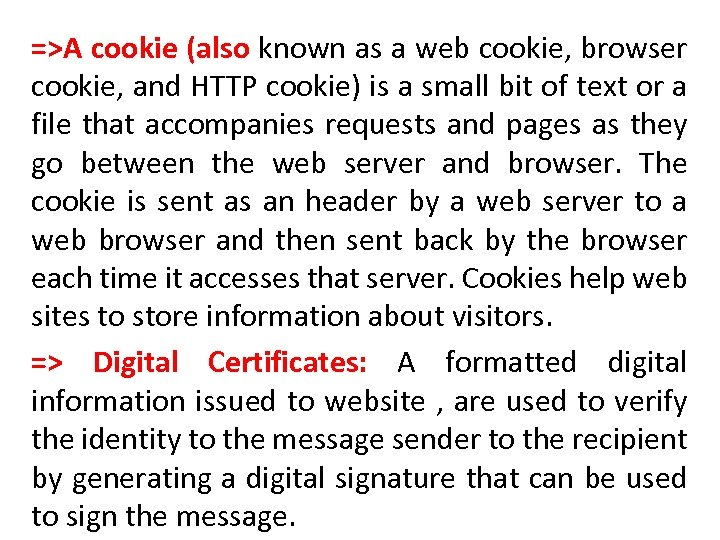 =>A cookie (also known as a web cookie, browser cookie, and HTTP cookie) is