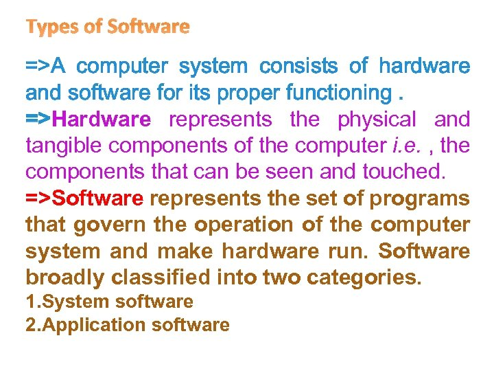 Types of Software =>A computer system consists of hardware and software for its proper