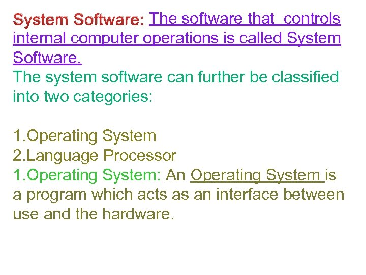 System Software: The software that controls internal computer operations is called System Software. The